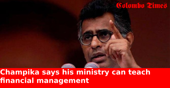 Champika says his ministry can teach financial management